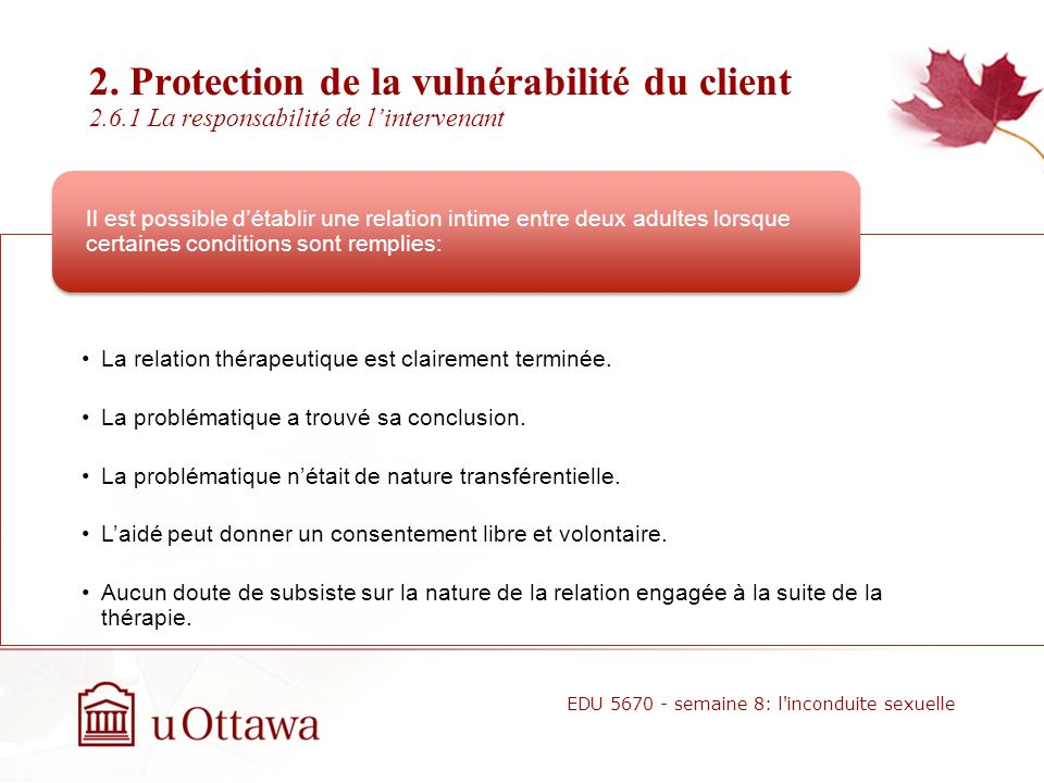2. Protection de la vulnérabilité du client 2.6 Conduite sexuelle avec les anciens clients Les codes de déontologie prohibent toute forme de contact s
