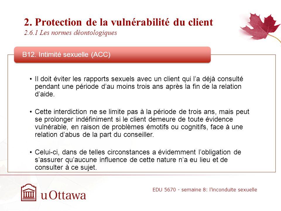 2. Protection de la vulnérabilité du client 2.6.1 Les normes déontologiques 10.08 Sexual Intimacies With Former Therapy Clients/Patients (APA) ( a) Ps