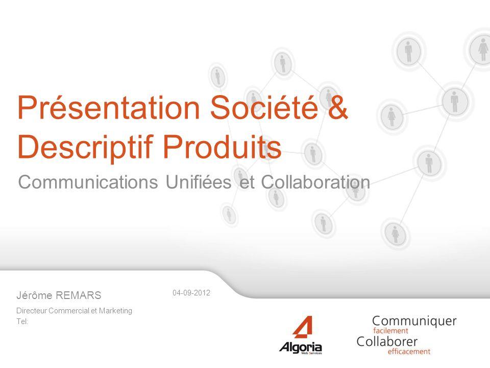Présentation Société & Descriptif Produits Directeur Commercial et Marketing Tel: Jérôme REMARS 04-09-2012 Communications Unifiées et Collaboration