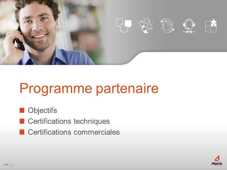 21 Objectifs Certifications techniques Certifications commerciales Programme partenaire
