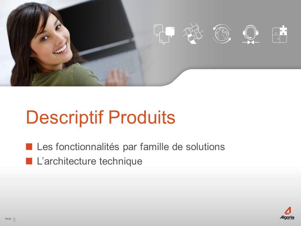 8 Les fonctionnalités par famille de solutions Larchitecture technique Descriptif Produits