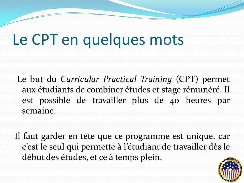Le CPT en quelques mots Le but du Curricular Practical Training (CPT) permet aux étudiants de combiner études et stage rémunéré.
