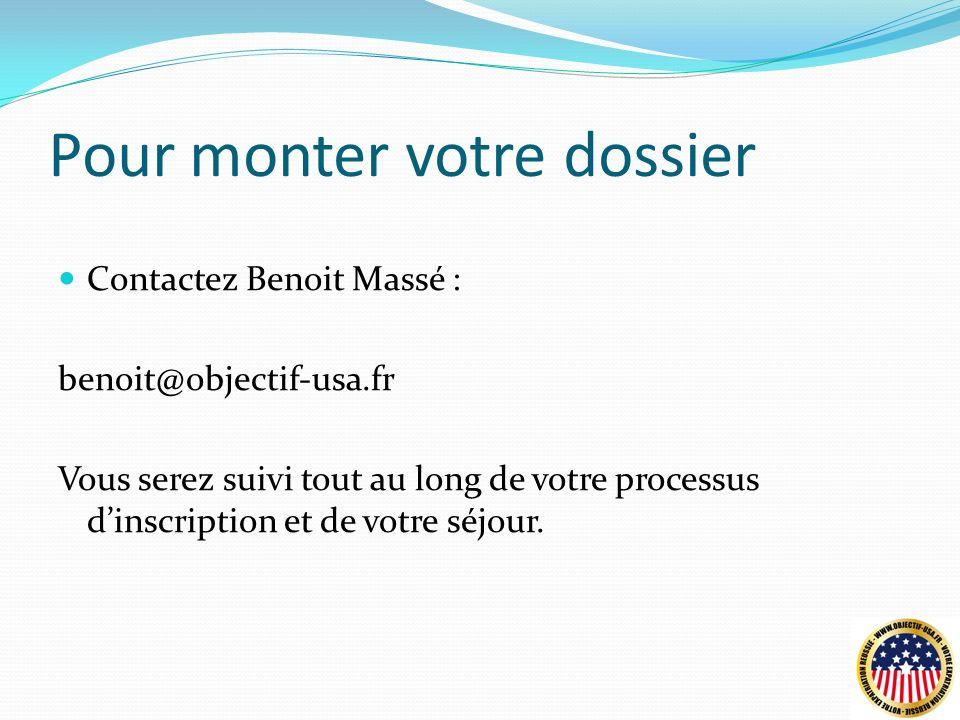 Pour monter votre dossier Contactez Benoit Massé : benoit@objectif-usa.fr Vous serez suivi tout au long de votre processus dinscription et de votre séjour.