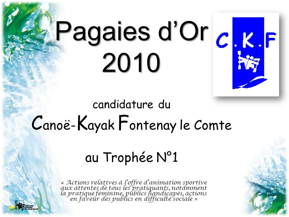 Intitulé du projet Accueil, équipement et animation de la pratique handi-kayak Notamment pour des personnes avec handicaps lourds : paraplégie haute et tétraplégie Pagaies dOr 2010 / Canoë – Kayak Fontenay le Comte / Trophée N°1