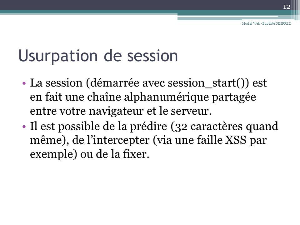 Usurpation de session La session (démarrée avec session_start()) est en fait une chaîne alphanumérique partagée entre votre navigateur et le serveur.