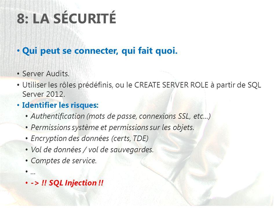 8: LA SÉCURITÉ Qui peut se connecter, qui fait quoi. Server Audits. Utiliser les rôles prédéfinis, ou le CREATE SERVER ROLE à partir de SQL Server 201