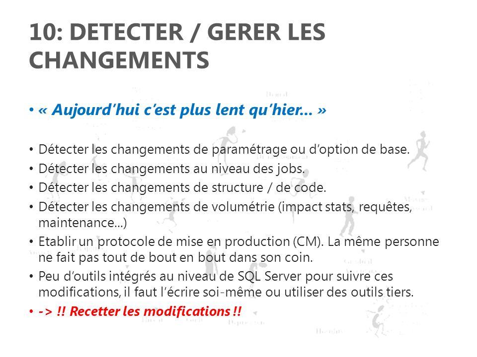 10: DETECTER / GERER LES CHANGEMENTS « Aujourdhui cest plus lent quhier... » Détecter les changements de paramétrage ou doption de base. Détecter les
