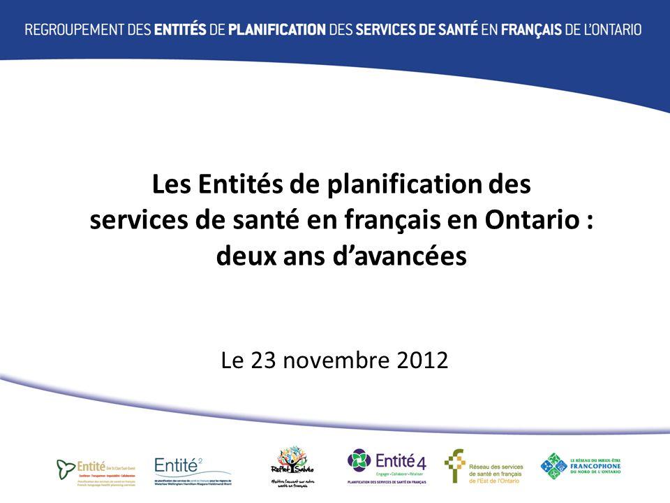 Les Entités de planification des services de santé en français en Ontario : deux ans davancées Le 23 novembre 2012