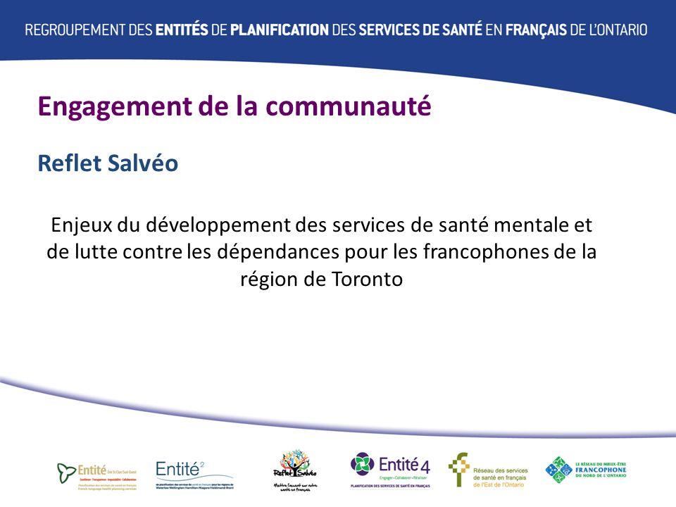 Engagement de la communauté Reflet Salvéo Enjeux du développement des services de santé mentale et de lutte contre les dépendances pour les francophones de la région de Toronto