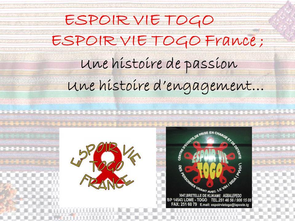 ESPOIR VIE TOGO France ; Une histoire de passion Une histoire dengagement… ESPOIR VIE TOGO
