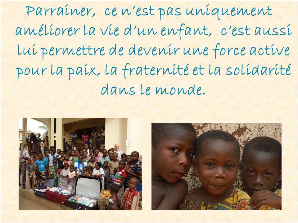 Parrainer, ce nest pas uniquement améliorer la vie dun enfant, cest aussi lui permettre de devenir une force active pour la paix, la fraternité et la