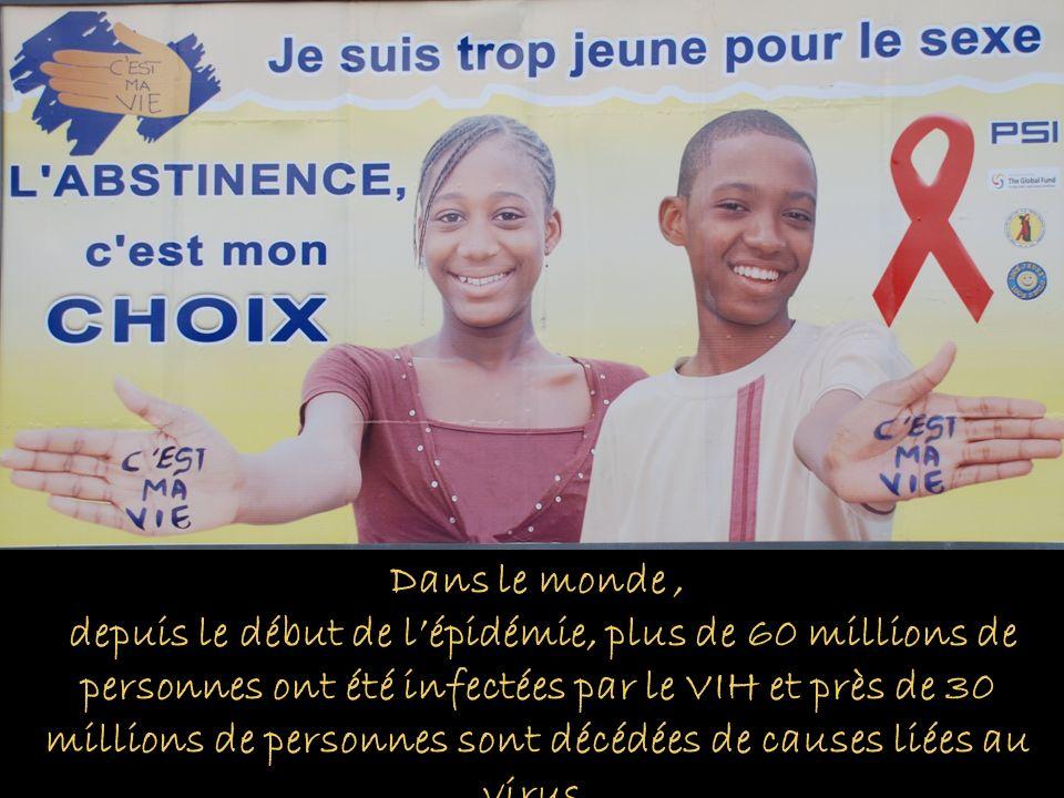 Dans le monde, depuis le début de lépidémie, plus de 60 millions de personnes ont été infectées par le VIH et près de 30 millions de personnes sont dé