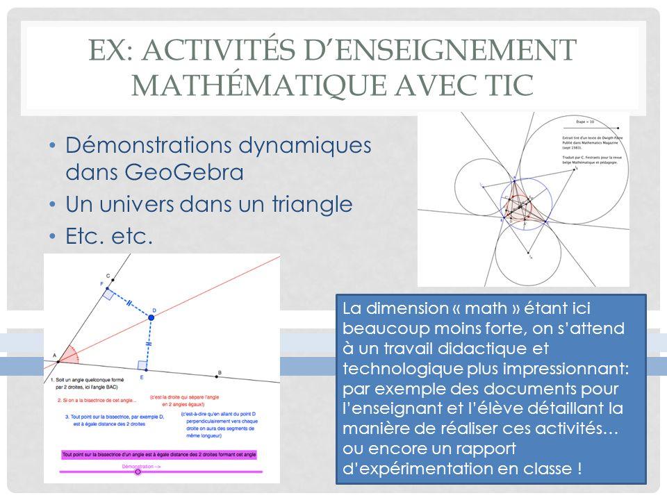 EX: ACTIVITÉS DENSEIGNEMENT MATHÉMATIQUE AVEC TIC Démonstrations dynamiques dans GeoGebra Un univers dans un triangle Etc. etc. La dimension « math »