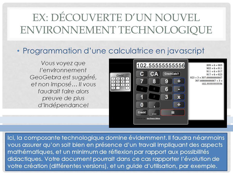 EX: DÉCOUVERTE DUN NOUVEL ENVIRONNEMENT TECHNOLOGIQUE Programmation dune calculatrice en javascript Vous voyez que lenvironnement GeoGebra est suggéré