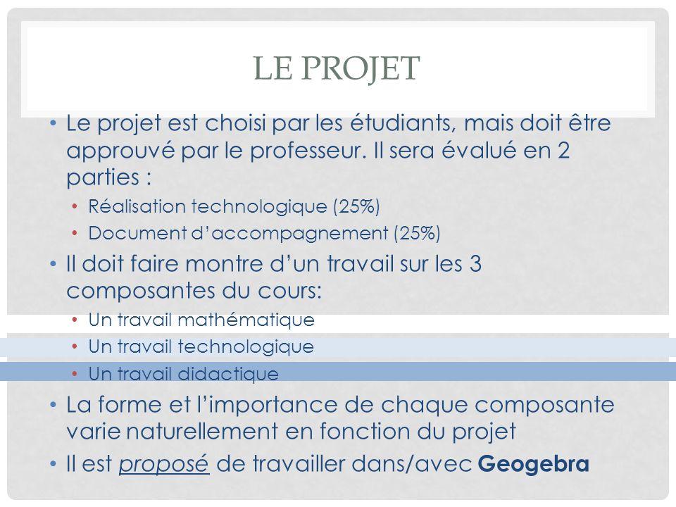 LE PROJET Le projet est choisi par les étudiants, mais doit être approuvé par le professeur. Il sera évalué en 2 parties : Réalisation technologique (