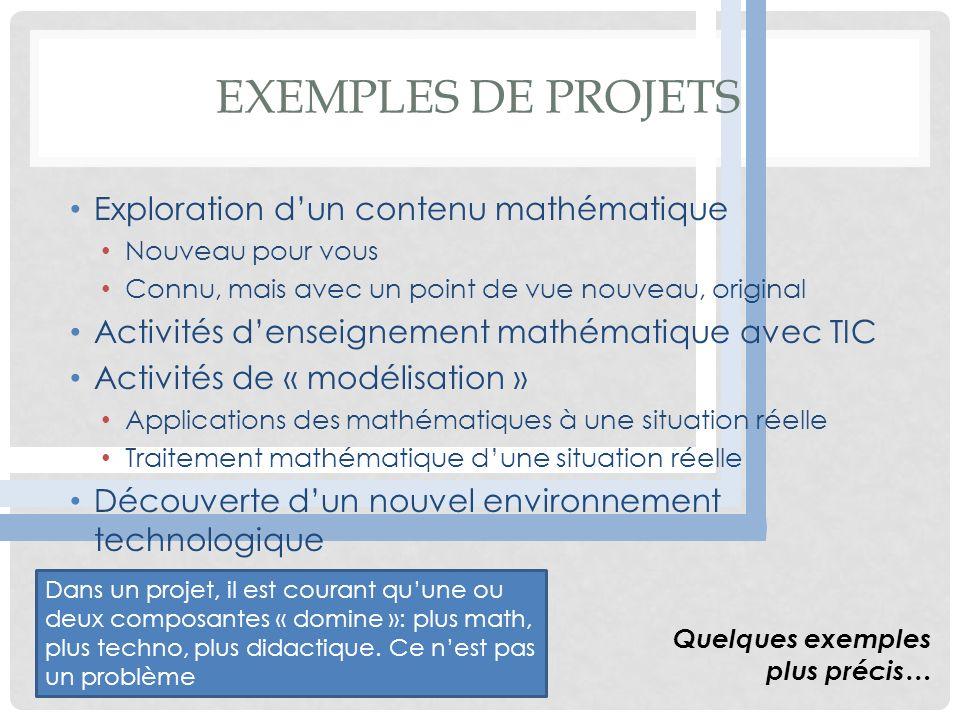 EXEMPLES DE PROJETS Exploration dun contenu mathématique Nouveau pour vous Connu, mais avec un point de vue nouveau, original Activités denseignement