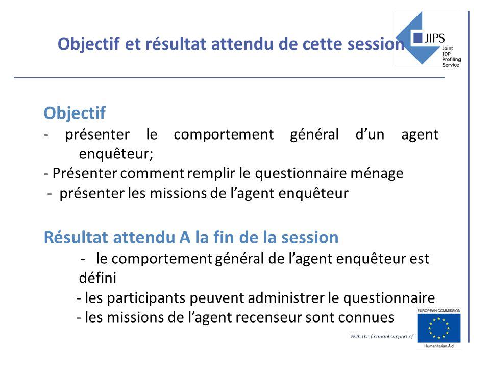Objectif et résultat attendu de cette session Objectif - présenter le comportement général dun agent enquêteur; - Présenter comment remplir le questio