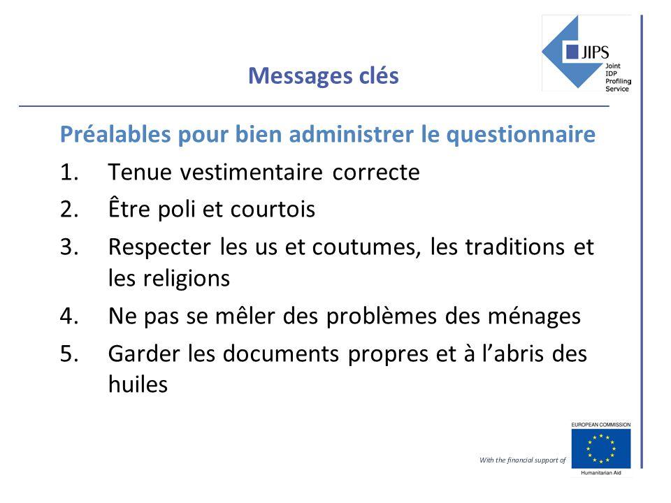 Messages clés Préalables pour bien administrer le questionnaire 1.Tenue vestimentaire correcte 2.Être poli et courtois 3.Respecter les us et coutumes,