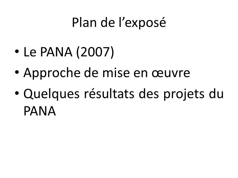 Plan de lexposé Le PANA (2007) Approche de mise en œuvre Quelques résultats des projets du PANA