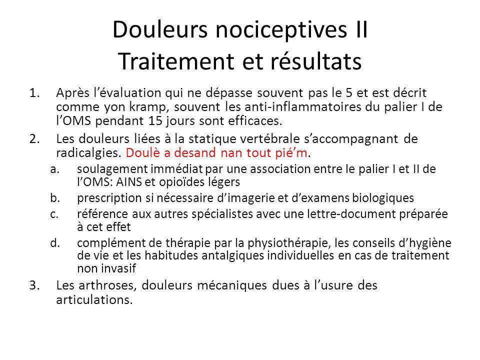 Douleurs nociceptives II Traitement et résultats 1.Après lévaluation qui ne dépasse souvent pas le 5 et est décrit comme yon kramp, souvent les anti-i