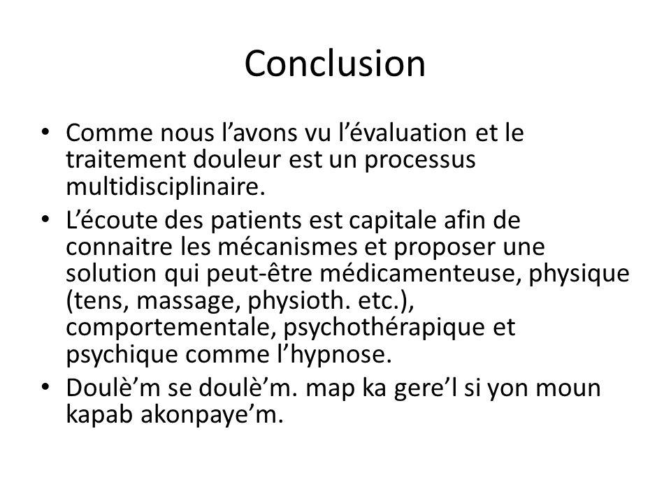 Conclusion Comme nous lavons vu lévaluation et le traitement douleur est un processus multidisciplinaire. Lécoute des patients est capitale afin de co
