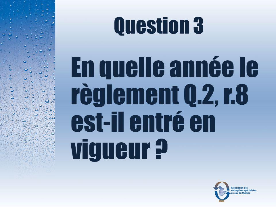 Question 3 En quelle année le règlement Q.2, r.8 est-il entré en vigueur ?