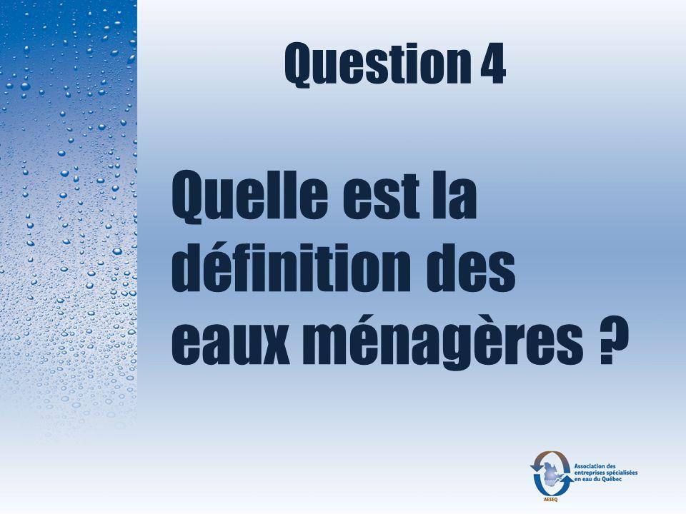 Question 4 Quelle est la définition des eaux ménagères ?