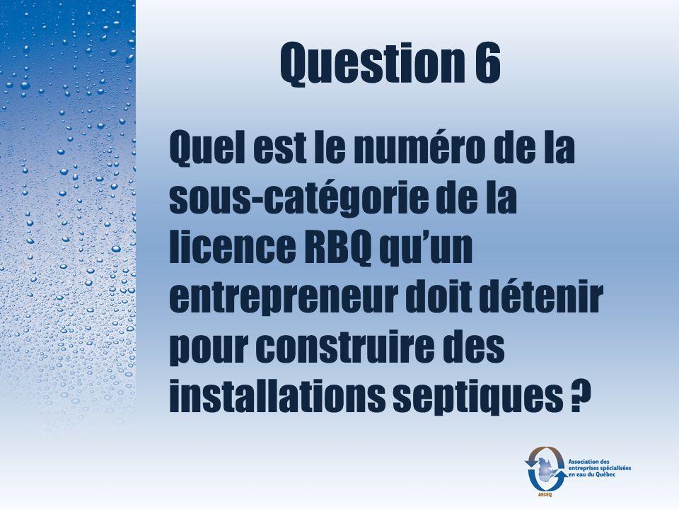 Question 6 Quel est le numéro de la sous-catégorie de la licence RBQ quun entrepreneur doit détenir pour construire des installations septiques ?