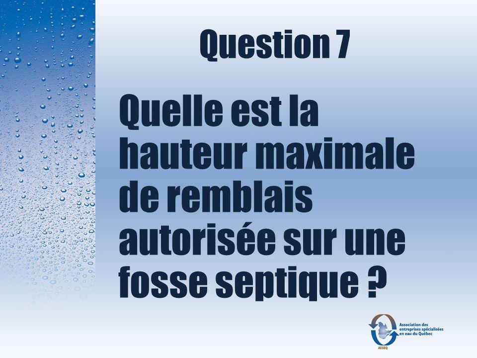 Question 7 Quelle est la hauteur maximale de remblais autorisée sur une fosse septique ?