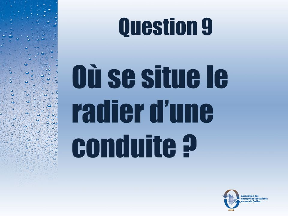 Question 9 Où se situe le radier dune conduite ?
