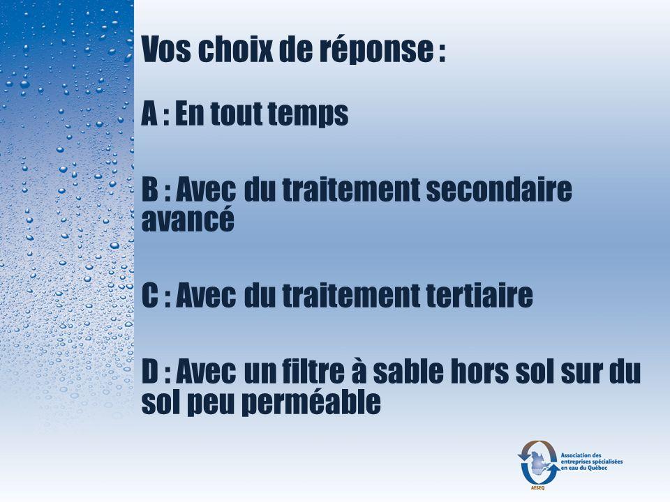 Vos choix de réponse : A : En tout temps B : Avec du traitement secondaire avancé C : Avec du traitement tertiaire D : Avec un filtre à sable hors sol