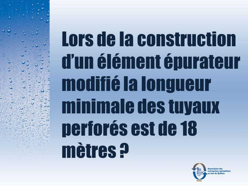 Lors de la construction dun élément épurateur modifié la longueur minimale des tuyaux perforés est de 18 mètres ?