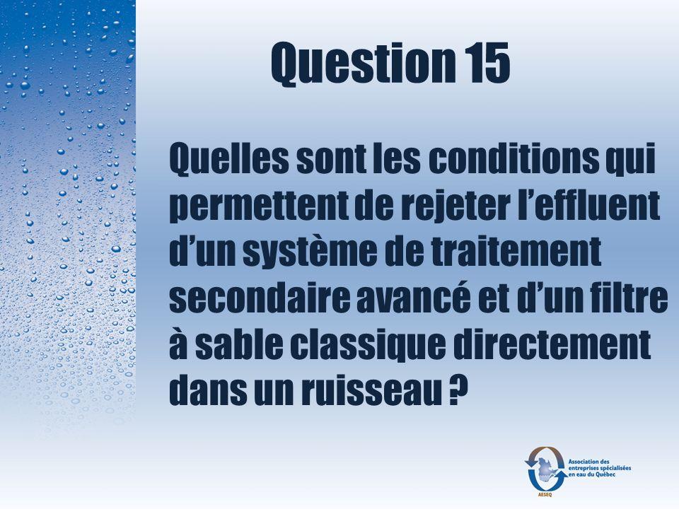 Question 15 Quelles sont les conditions qui permettent de rejeter leffluent dun système de traitement secondaire avancé et dun filtre à sable classiqu
