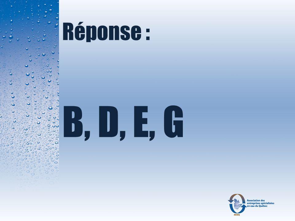Réponse : B, D, E, G