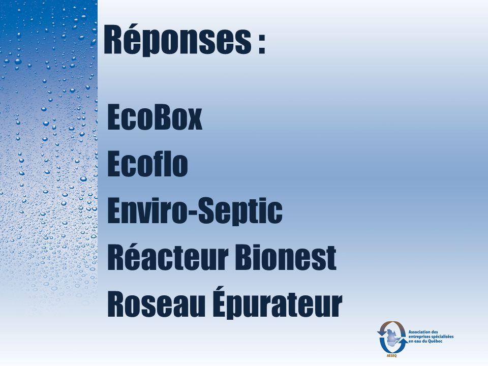 Réponses : EcoBox Ecoflo Enviro-Septic Réacteur Bionest Roseau Épurateur
