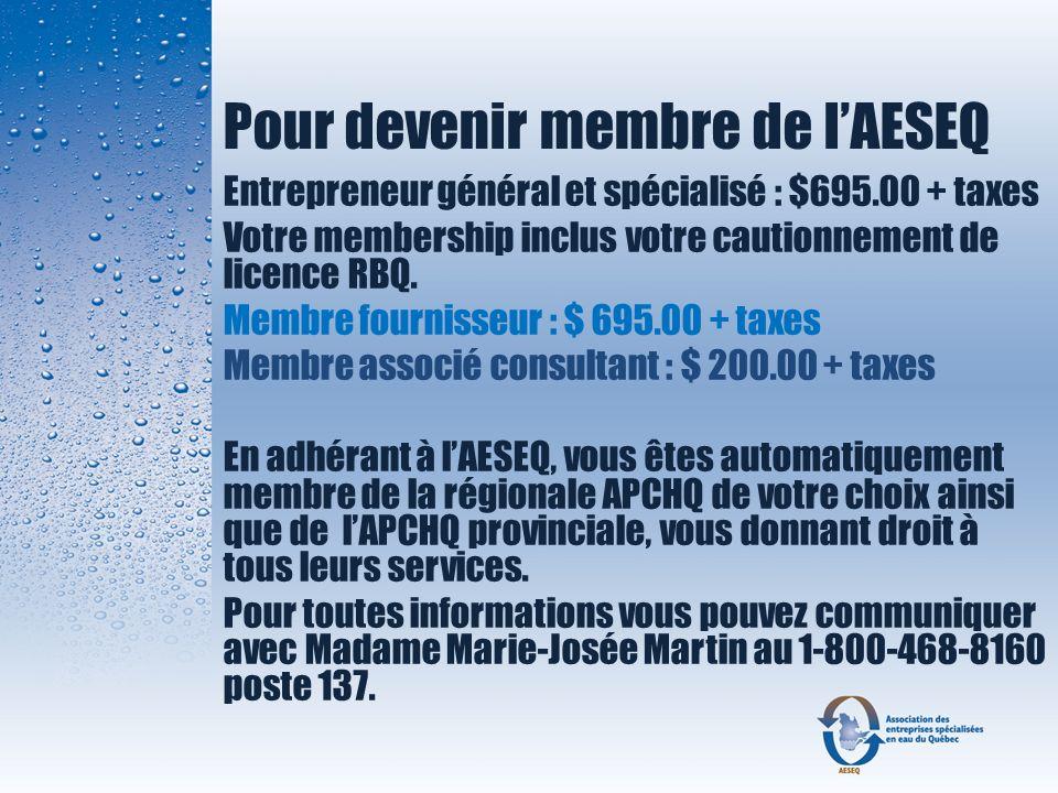 Pour devenir membre de lAESEQ Entrepreneur général et spécialisé : $695.00 + taxes Votre membership inclus votre cautionnement de licence RBQ. Membre
