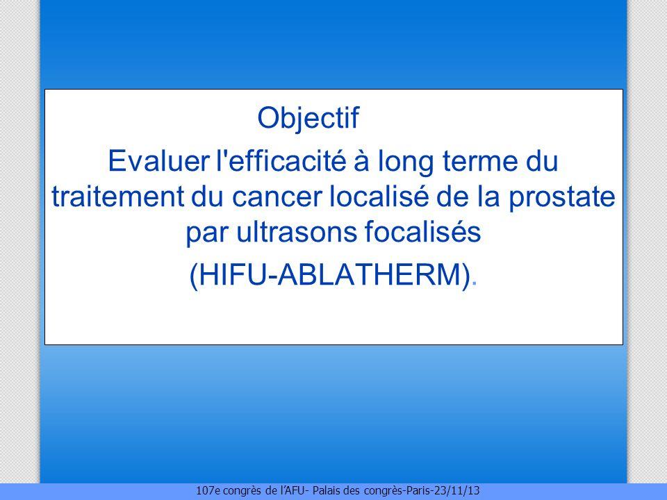 Méthodes Entre juillet 2003 et juillet 2006 100 patients ont été traité par HIFU seul : Le suivi moyen est de 96 mois (84 à 120 mois).
