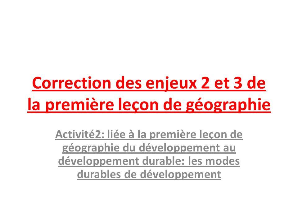 Correction des enjeux 2 et 3 de la première leçon de géographie Activité2: liée à la première leçon de géographie du développement au développement du