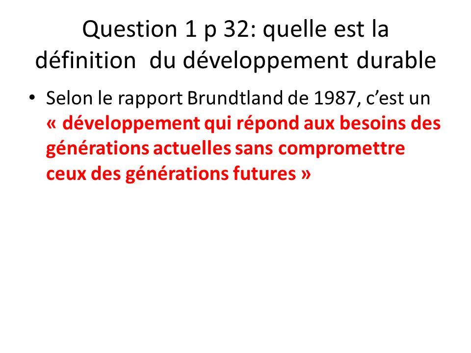 Question 1 p 32: quelle est la définition du développement durable Selon le rapport Brundtland de 1987, cest un « développement qui répond aux besoins