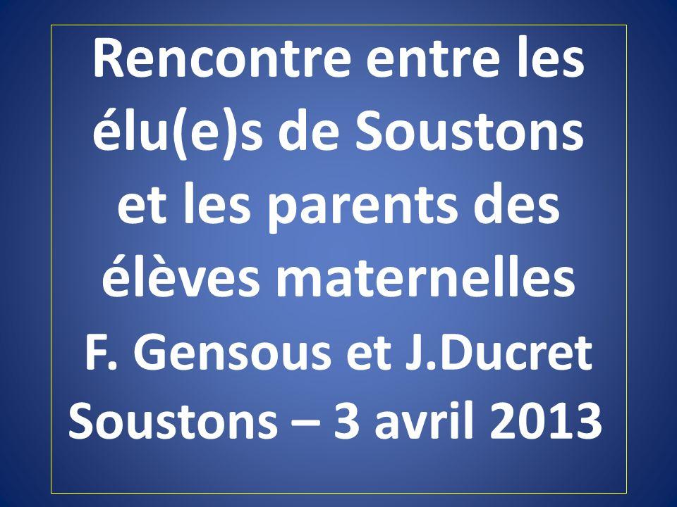 Rencontre entre les élu(e)s de Soustons et les parents des élèves maternelles F. Gensous et J.Ducret Soustons – 3 avril 2013