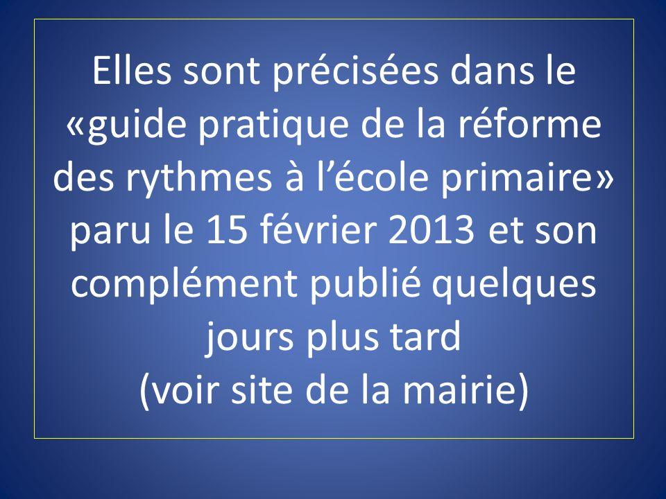 Elles sont précisées dans le «guide pratique de la réforme des rythmes à lécole primaire» paru le 15 février 2013 et son complément publié quelques jo
