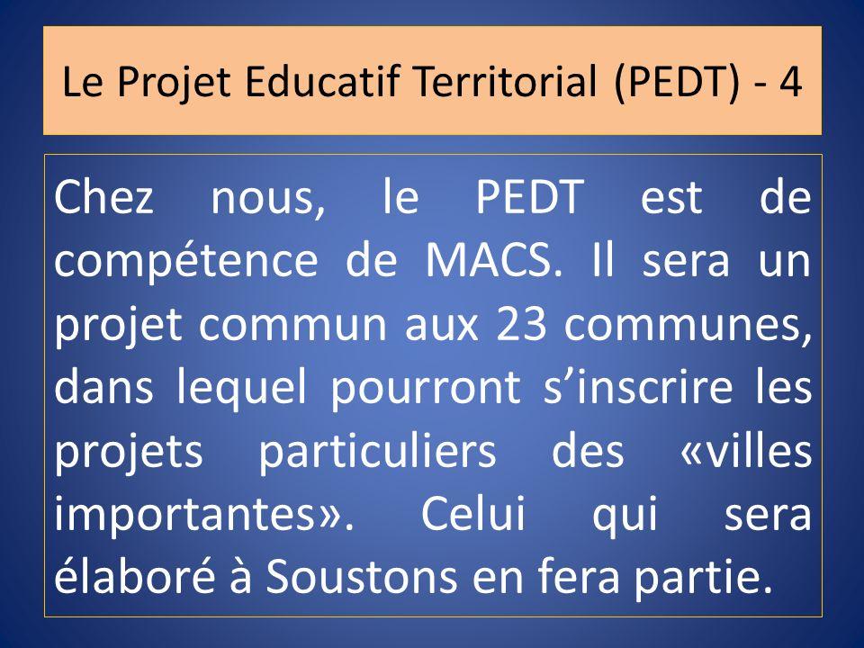 Chez nous, le PEDT est de compétence de MACS. Il sera un projet commun aux 23 communes, dans lequel pourront sinscrire les projets particuliers des «v