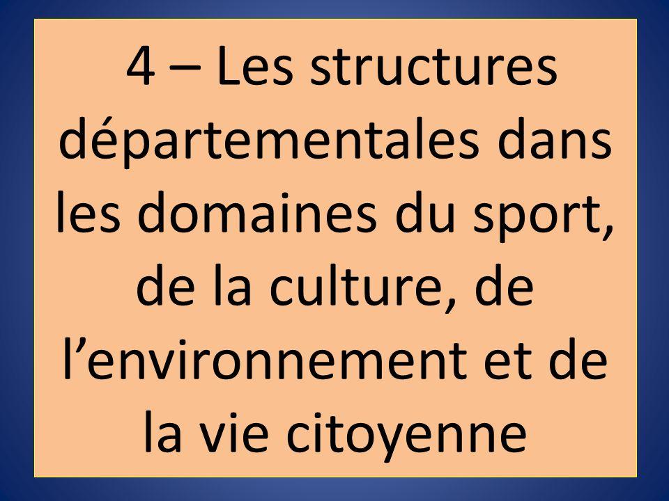 4 – Les structures départementales dans les domaines du sport, de la culture, de lenvironnement et de la vie citoyenne