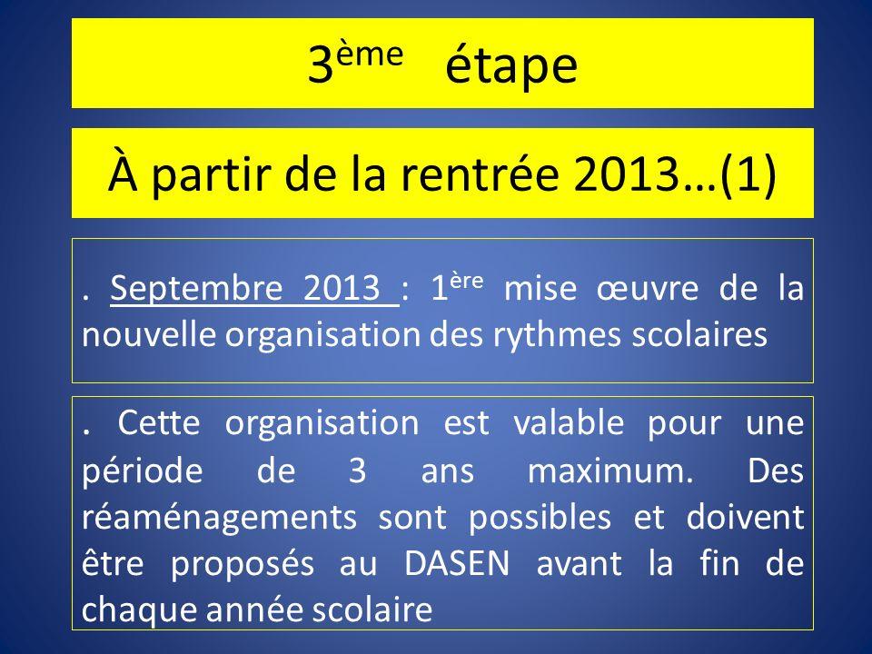 3 ème étape À partir de la rentrée 2013…(1). Cette organisation est valable pour une période de 3 ans maximum. Des réaménagements sont possibles et do