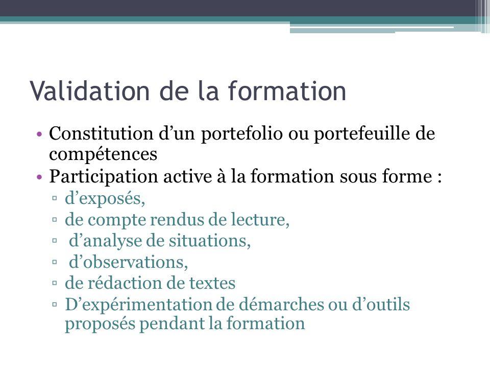Validation de la formation Constitution dun portefolio ou portefeuille de compétences Participation active à la formation sous forme : dexposés, de co