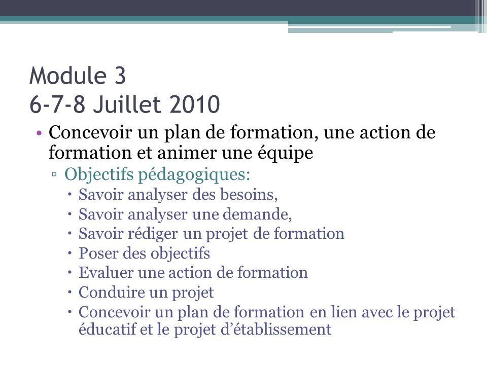 Module 3 6-7-8 Juillet 2010 Concevoir un plan de formation, une action de formation et animer une équipe Objectifs pédagogiques: Savoir analyser des b