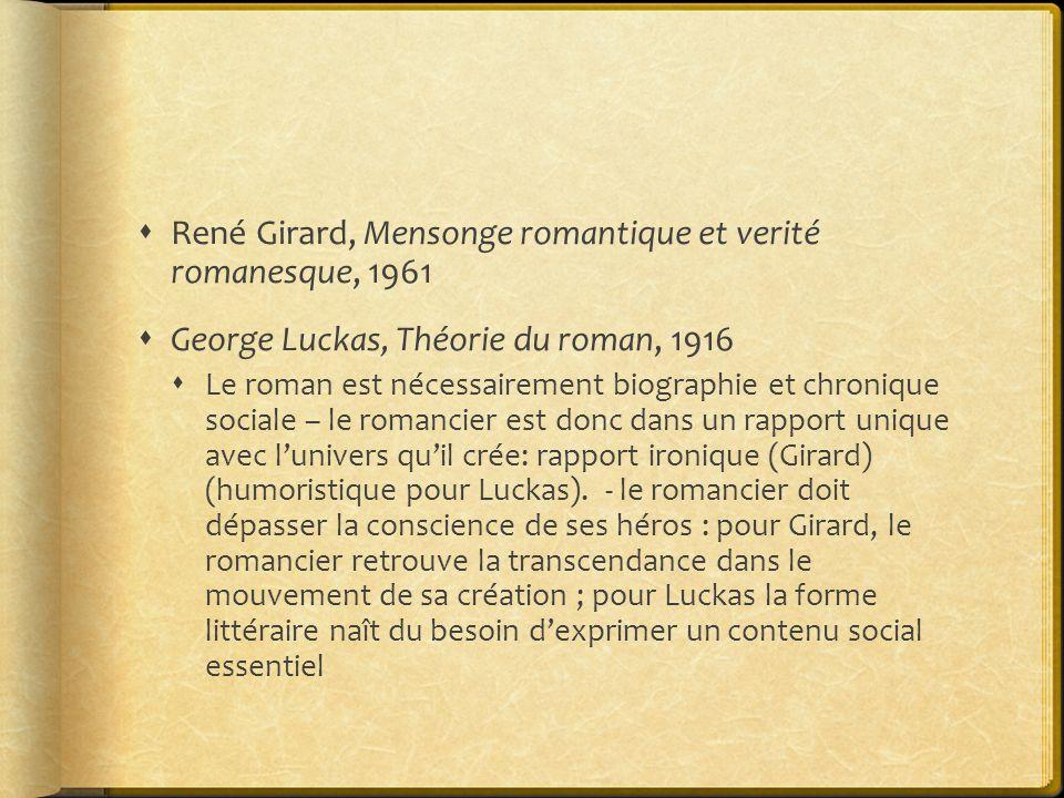 René Girard, Mensonge romantique et verité romanesque, 1961 George Luckas, Théorie du roman, 1916 Le roman est nécessairement biographie et chronique