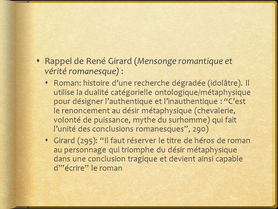 Rappel de René Girard (Mensonge romantique et vérité romanesque) : Roman: histoire dune recherche dégradée (idolâtre). Il utilise la dualité catégorie