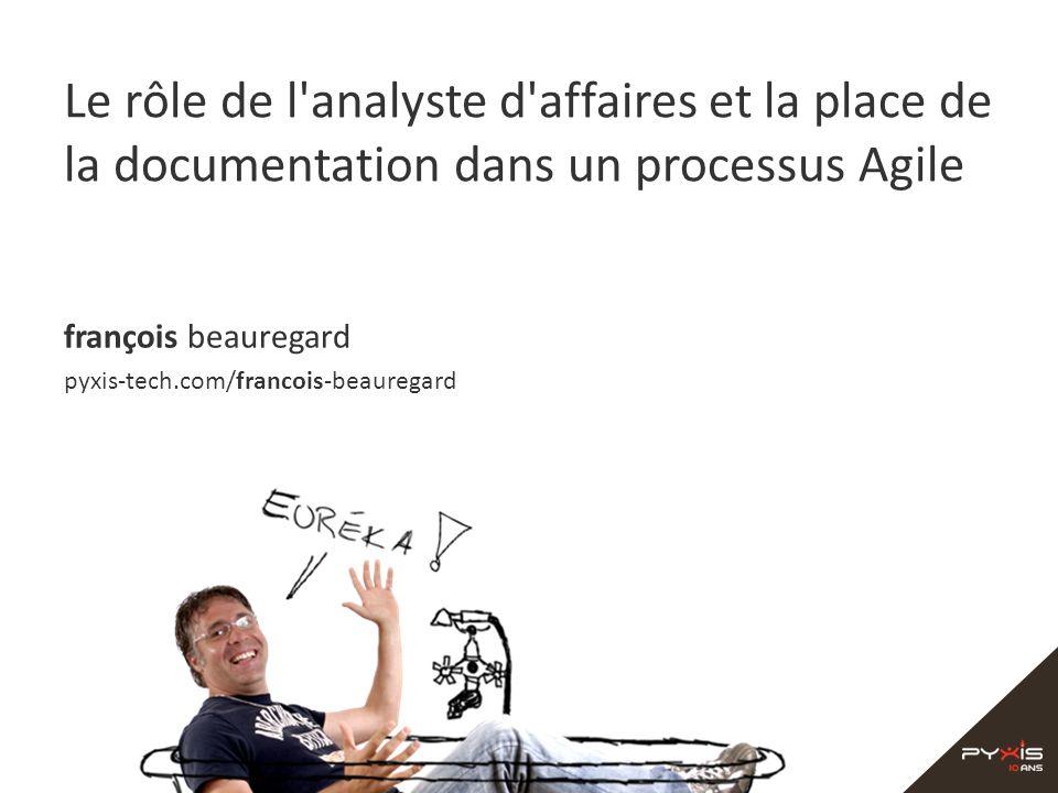 Le rôle de l'analyste d'affaires et la place de la documentation dans un processus Agile françois beauregard pyxis-tech.com/francois-beauregard