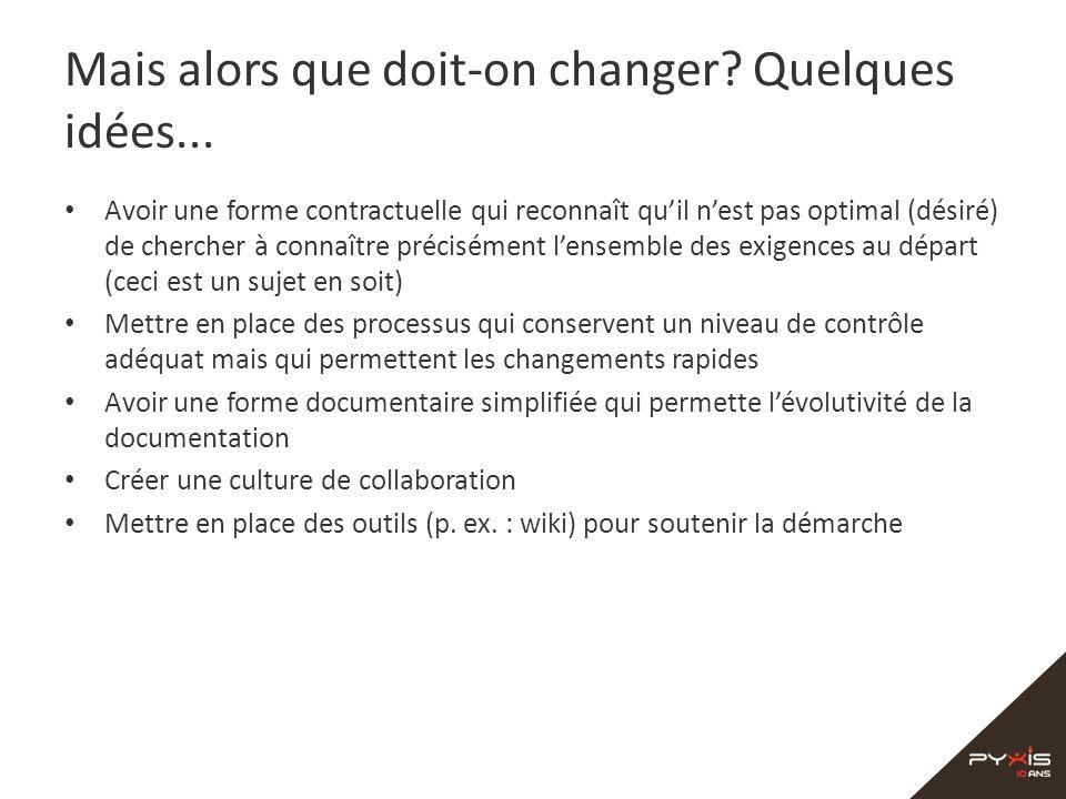Mais alors que doit-on changer? Quelques idées... Avoir une forme contractuelle qui reconnaît quil nest pas optimal (désiré) de chercher à connaître p
